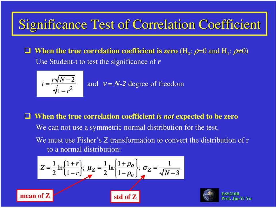 correlation coefficient is not expected to be zero We can not use a symmetric normal distribution for the