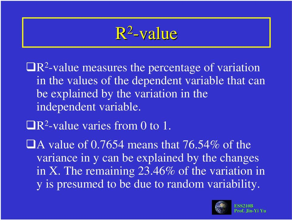 R 2 -value varies from 0 to 1. A value of 0.7654 means that 76.