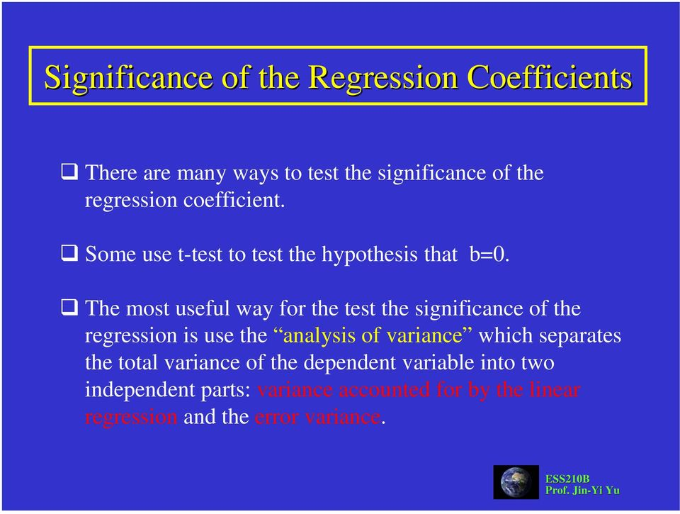 The most useful way for the test the significance of the regression is use the analysis of variance which
