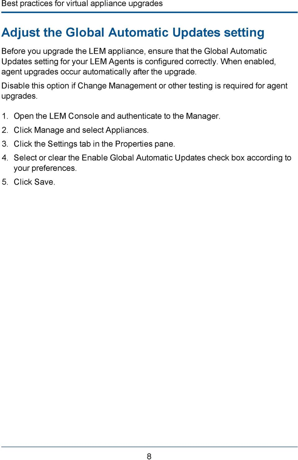 Disable this option if Change Management or other testing is required for agent upgrades. 1. Open the LEM Console and authenticate to the Manager. 2.