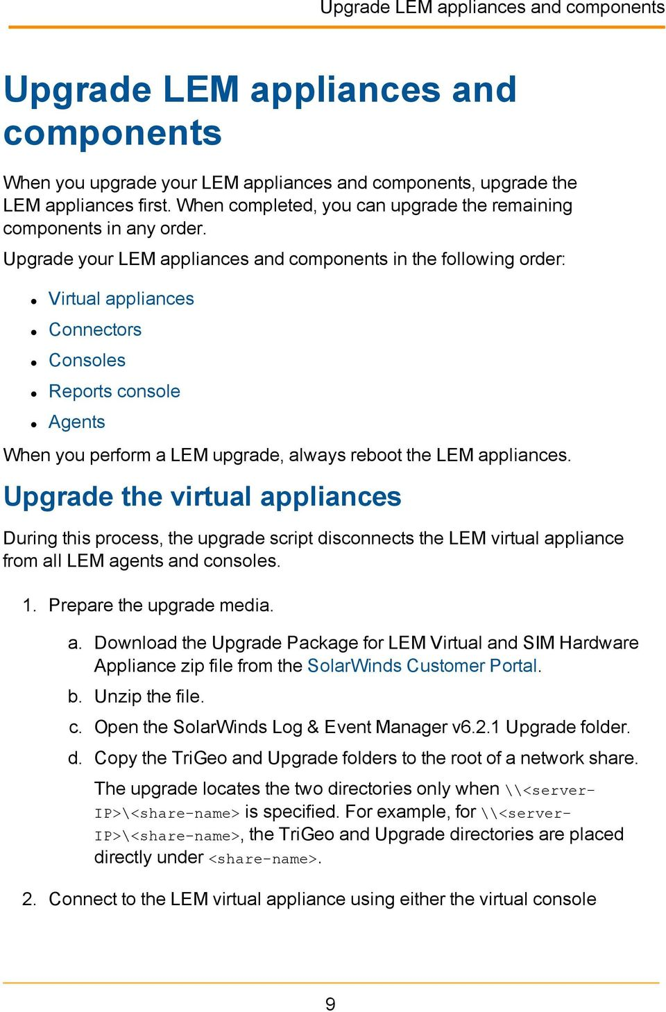 Upgrade your LEM appliances and components in the following order: Virtual appliances Connectors Consoles Reports console Agents When you perform a LEM upgrade, always reboot the LEM appliances.