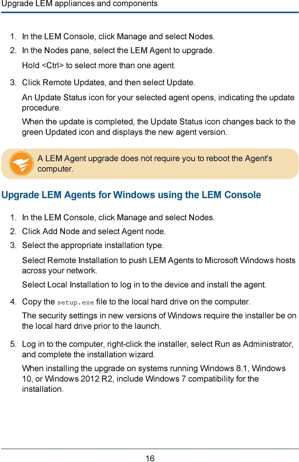 When the update is completed, the Update Status icon changes back to the green Updated icon and displays the new agent version. A LEM Agent upgrade does not require you to reboot the Agent's computer.