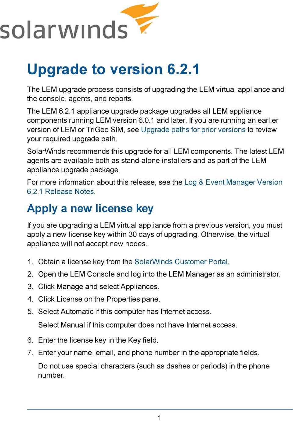 SolarWinds recommends this upgrade for all LEM components. The latest LEM agents are available both as stand-alone installers and as part of the LEM appliance upgrade package.
