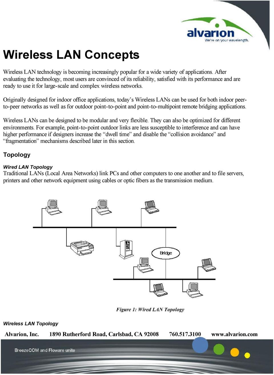 Originally designed for indoor office applications, today s Wireless LANs can be used for both indoor peerto-peer networks as well as for outdoor point-to-point and point-to-multipoint remote