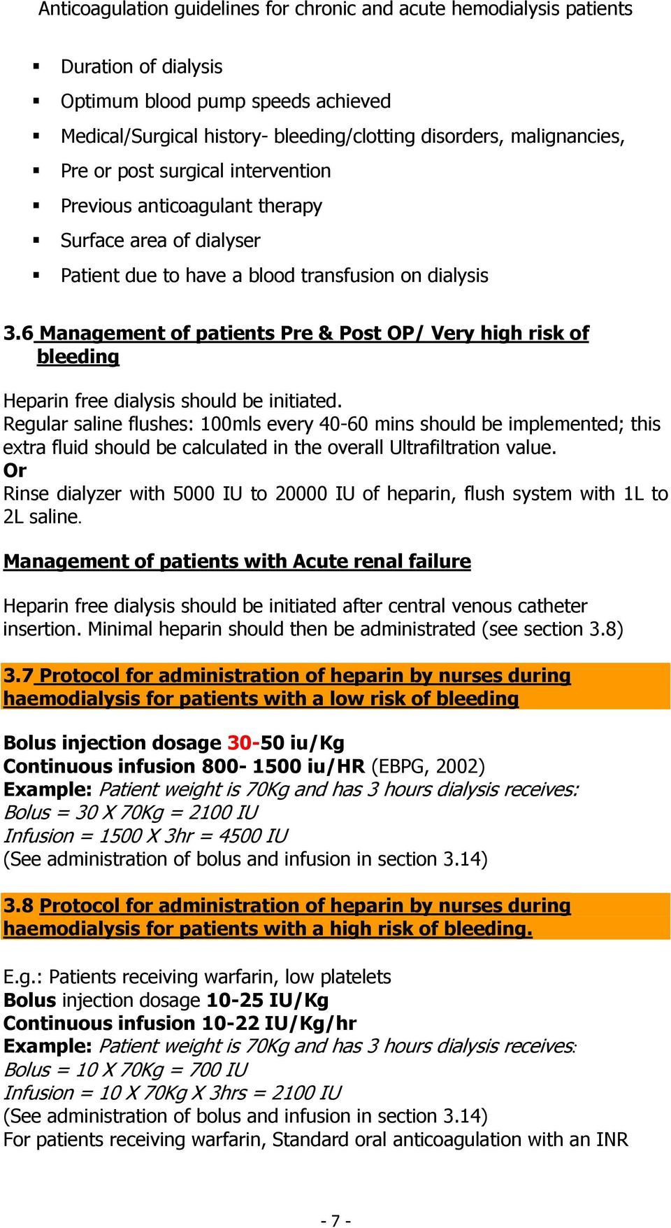 Regular saline flushes: 100mls every 40-60 mins should be implemented; this extra fluid should be calculated in the overall Ultrafiltration value.