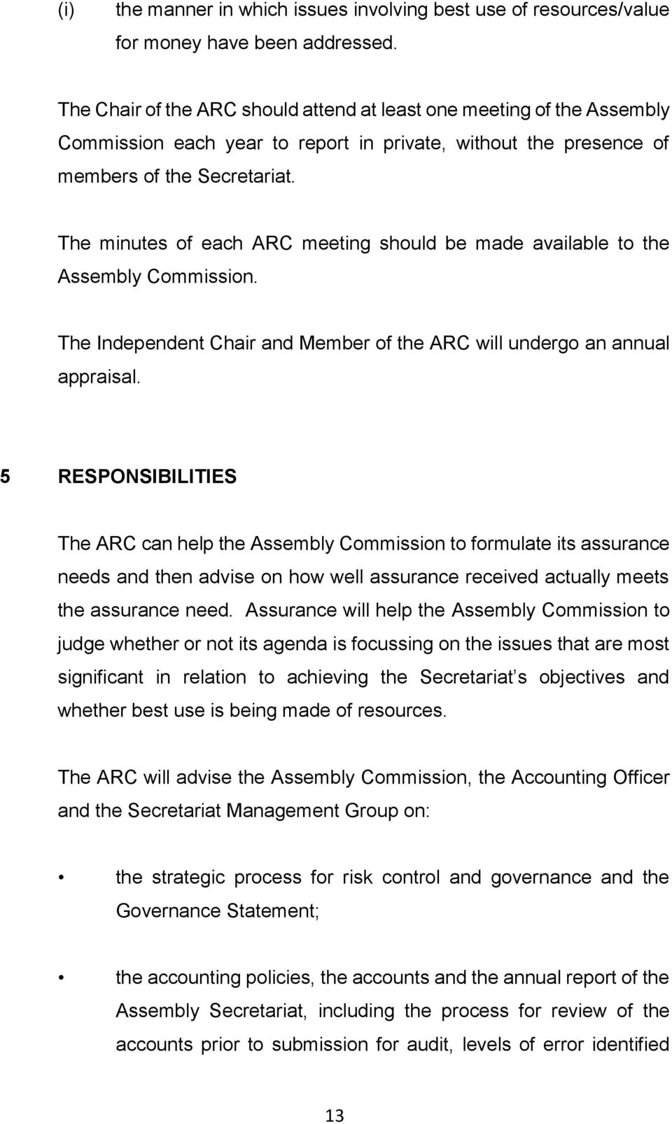 The minutes of each ARC meeting should be made available to the Assembly Commission. The Independent Chair and Member of the ARC will undergo an annual appraisal.