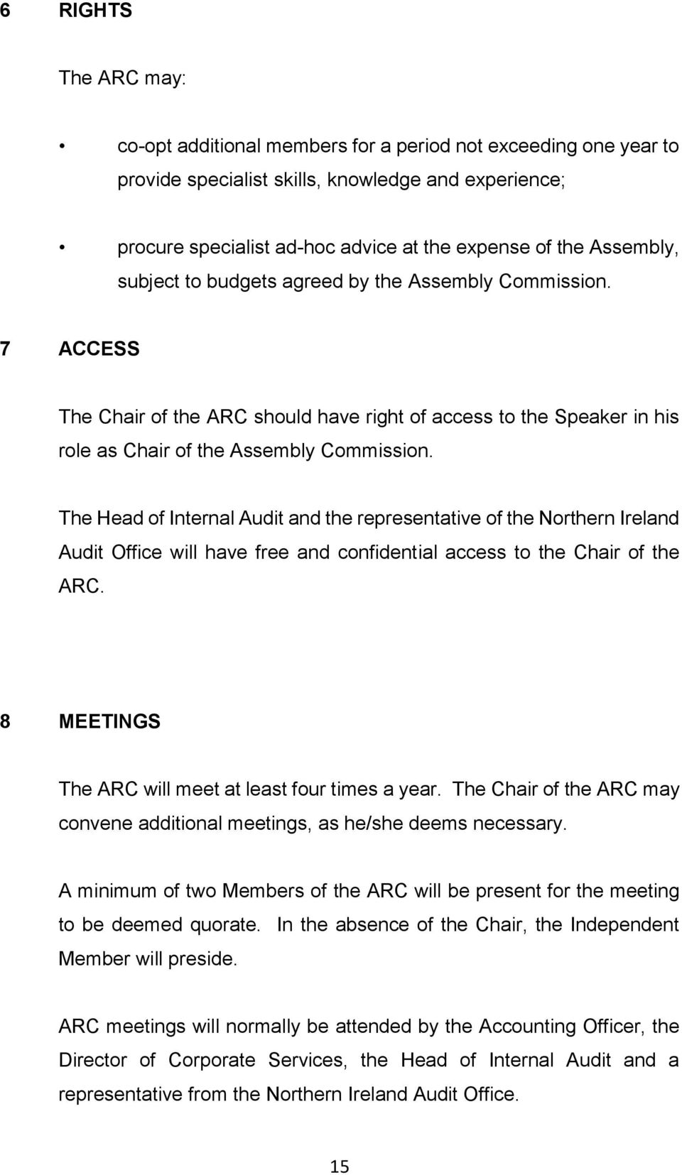 The Head of Internal Audit and the representative of the Northern Ireland Audit Office will have free and confidential access to the Chair of the ARC.