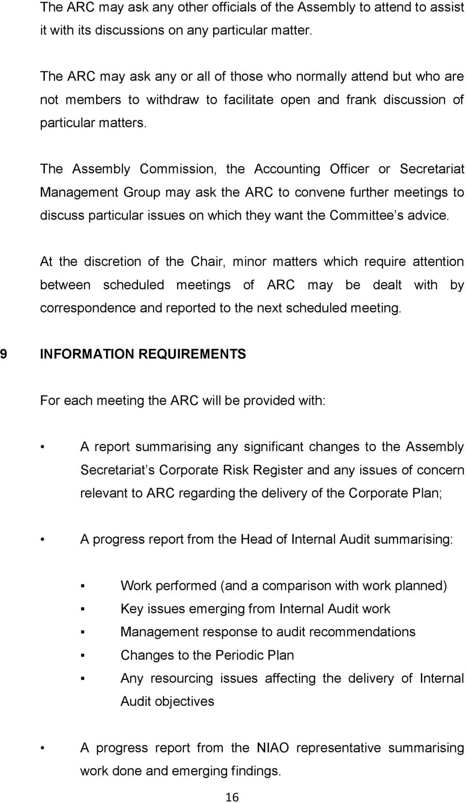 The Assembly Commission, the Accounting Officer or Secretariat Management Group may ask the ARC to convene further meetings to discuss particular issues on which they want the Committee s advice.
