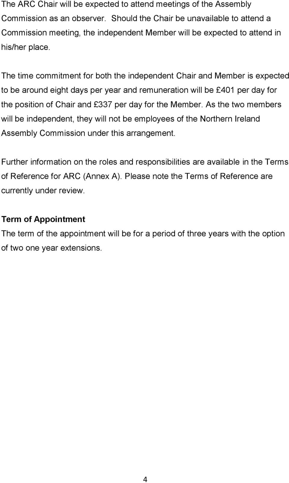 The time commitment for both the independent Chair and Member is expected to be around eight days per year and remuneration will be 401 per day for the position of Chair and 337 per day for the