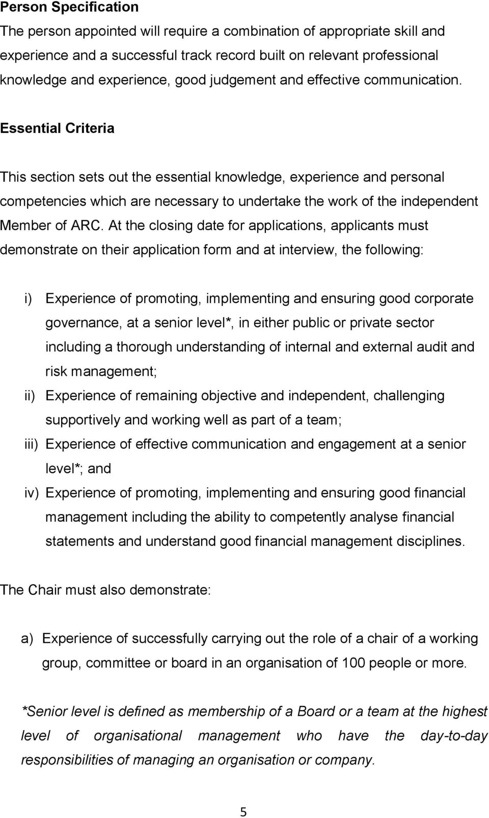 Essential Criteria This section sets out the essential knowledge, experience and personal competencies which are necessary to undertake the work of the independent Member of ARC.