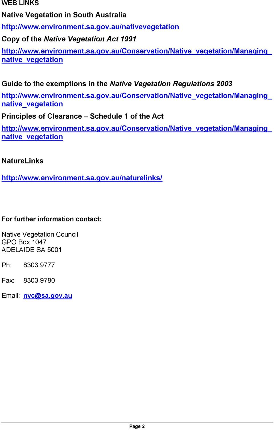 au/conservation/native_vegetation/managing_ native_vegetation Guide to the exemptions in the Native Vegetation Regulations 2003 http://www.environment.sa.gov.