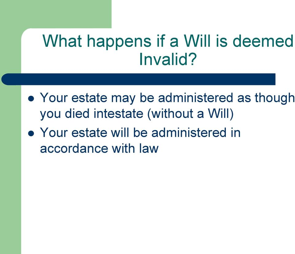 you died intestate (without a Will) Your