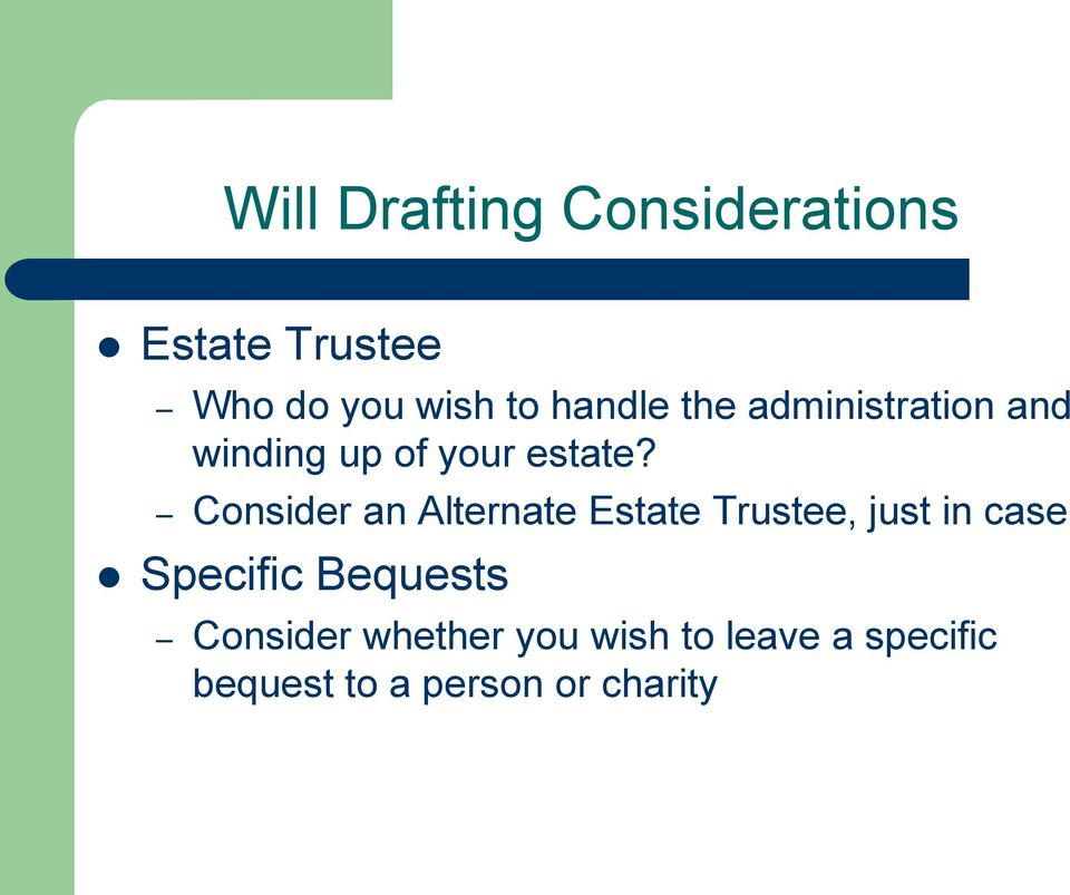 Consider an Alternate Estate Trustee, just in case Specific