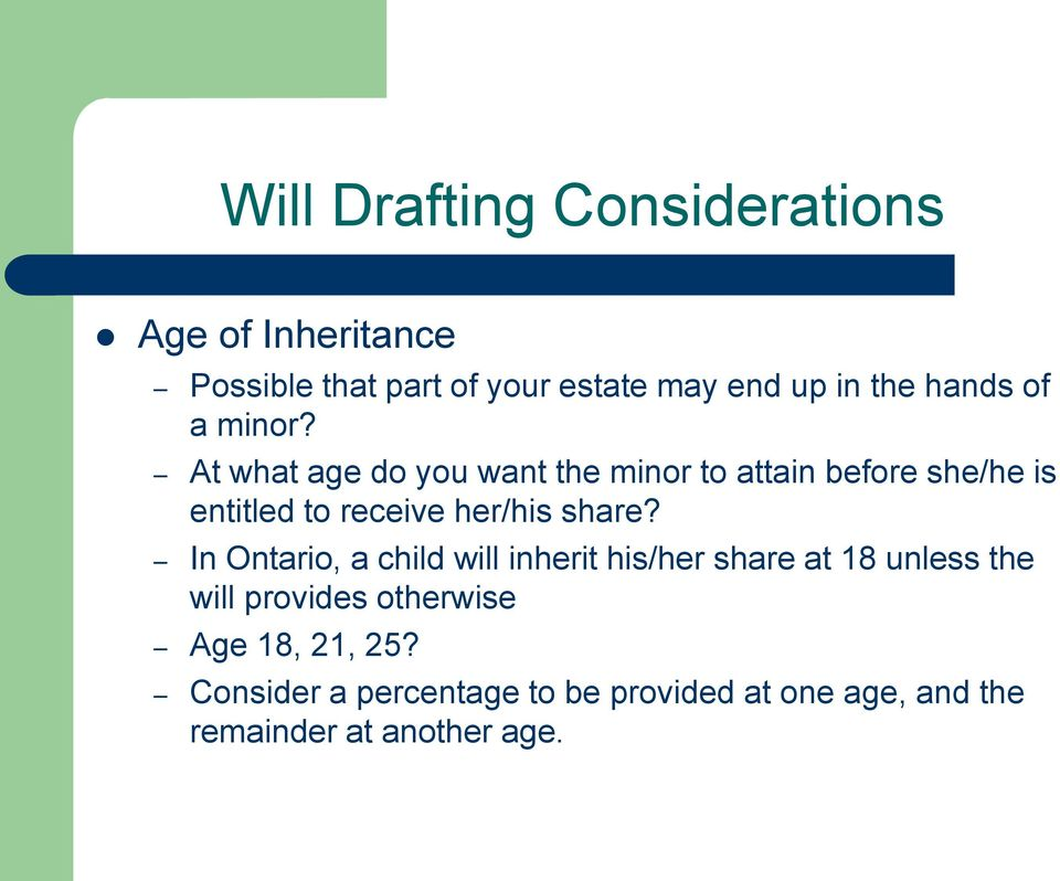 At what age do you want the minor to attain before she/he is entitled to receive her/his share?