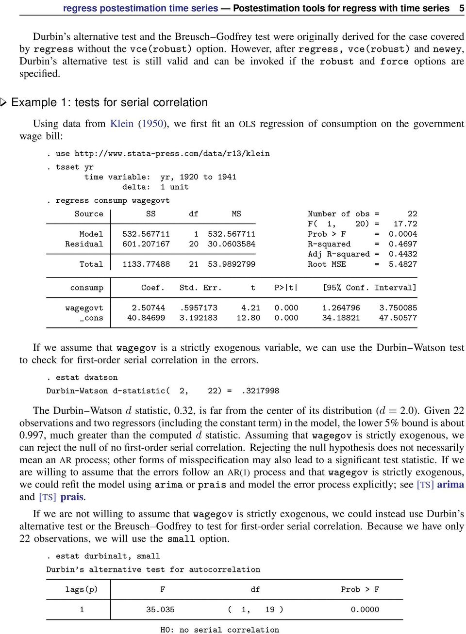 Example 1: tests for serial correlation Using data from Klein (1950), we first fit an OLS regression of consumption on the government wage bill:. use http://www.stata-press.com/data/r13/klein.