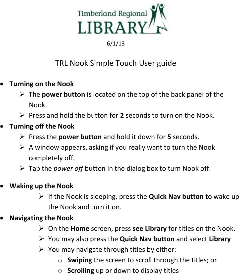 Tap the power off button in the dialog box to turn Nook off. Waking up the Nook If the Nook is sleeping, press the Quick Nav button to wake up the Nook and turn it on.