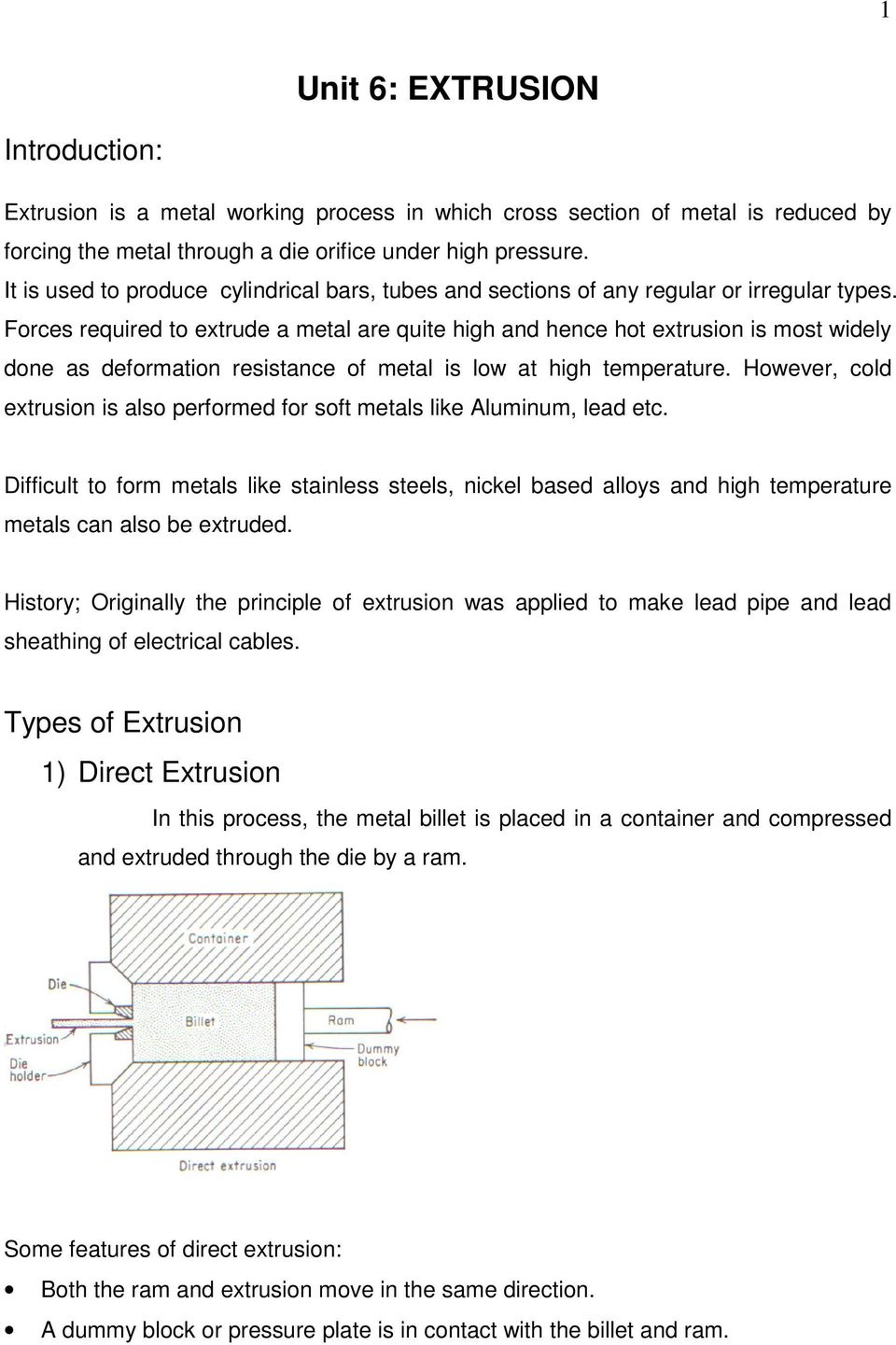 Forces required to extrude a metal are quite high and hence hot extrusion is most widely done as deformation resistance of metal is low at high temperature.