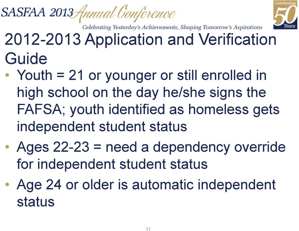 homeless gets independent student status Ages 22-23 = need a dependency