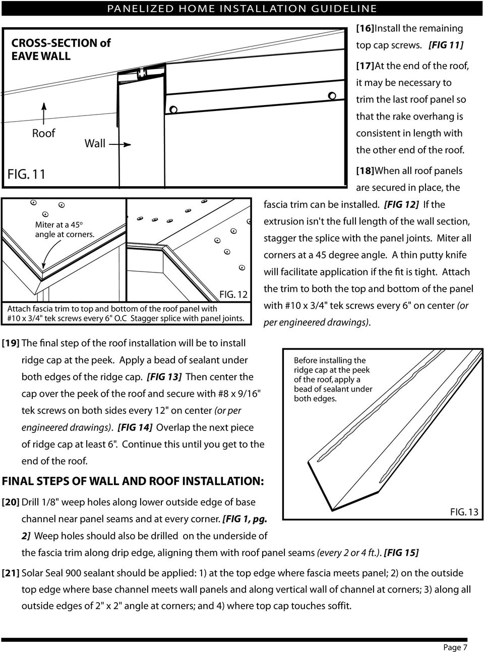 [FIG 11] [17] At the end of the roof, it may be necessary to trim the last roof panel so that the rake overhang is consistent in length with the other end of the roof.