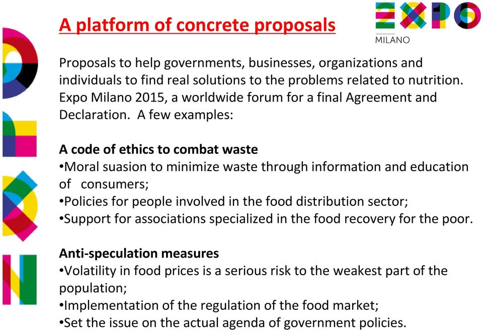 A few examples: A code of ethics to combat waste Moral suasion to minimize waste through information and education of consumers; Policies for people involved in the food