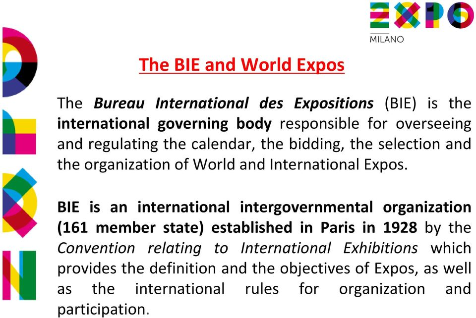 BIE is an international intergovernmental organization (161 member state) established in Paris in 1928 by the Convention relating to