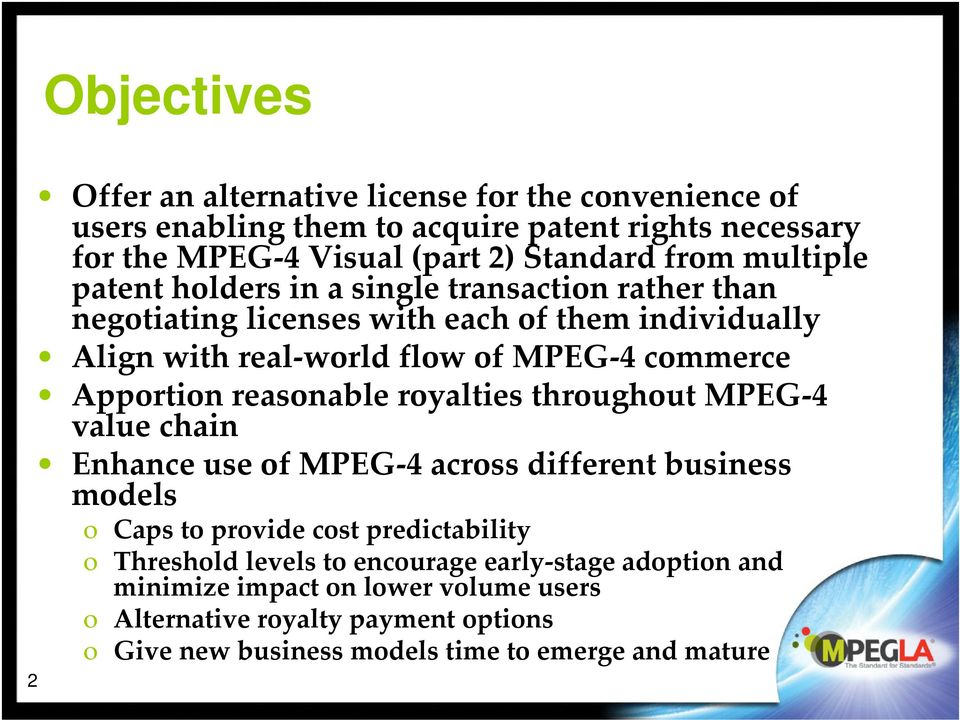 Apportion reasonable royalties throughout MPEG 4 value chain Enhance use of MPEG 4 across different business models o Caps to provide cost predictability o Threshold