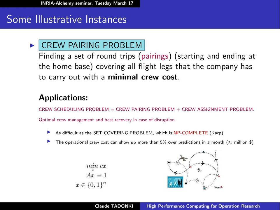 Applications: CREW SCHEDULING PROBLEM = CREW PAIRING PROBLEM + CREW ASSIGNMENT PROBLEM.