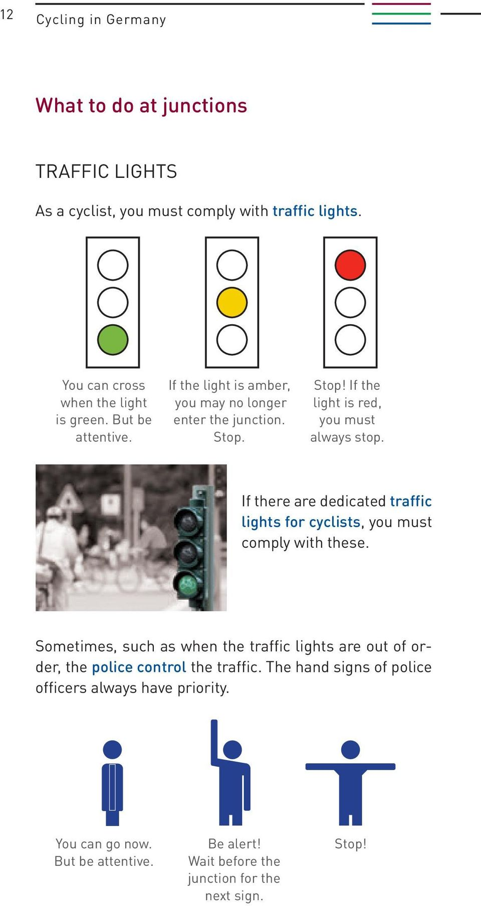 If there are dedicated traffic lights for cyclists, you must comply with these.