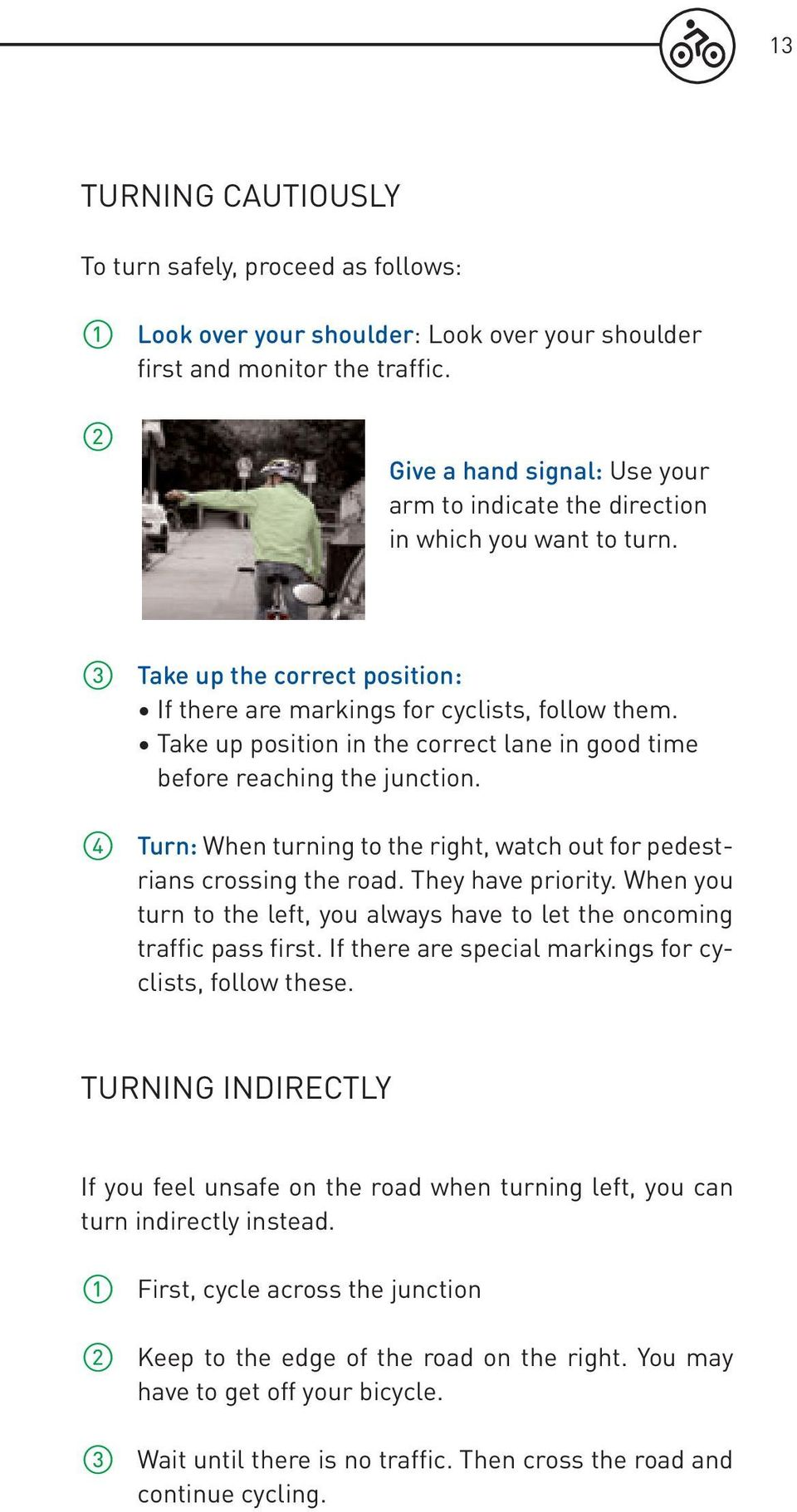 Take up position in the correct lane in good time before reaching the junction. ➃ Turn: When turning to the right, watch out for pedestrians crossing the road. They have priority.