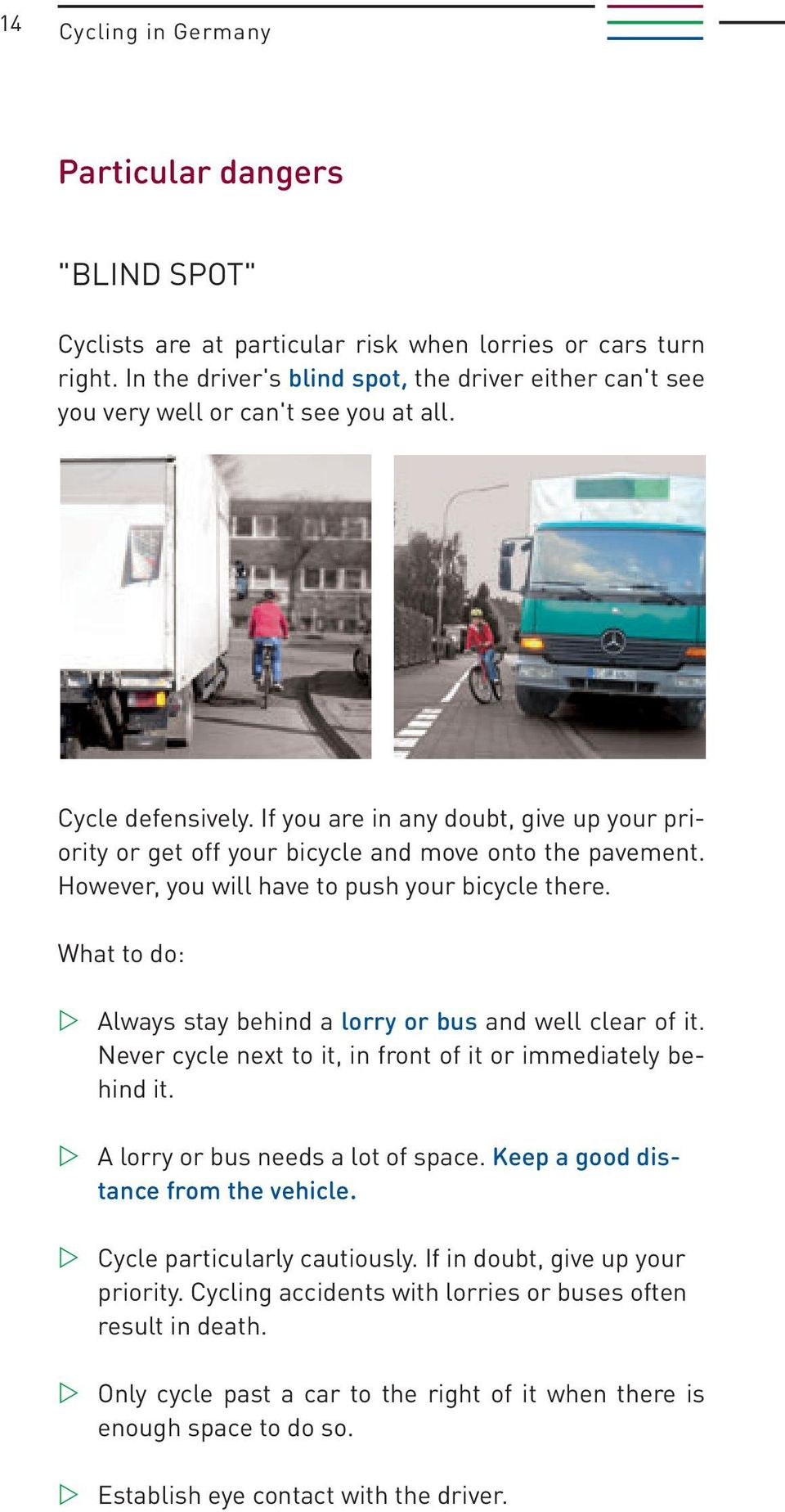 If you are in any doubt, give up your priority or get off your bicycle and move onto the pavement. However, you will have to push your bicycle there.