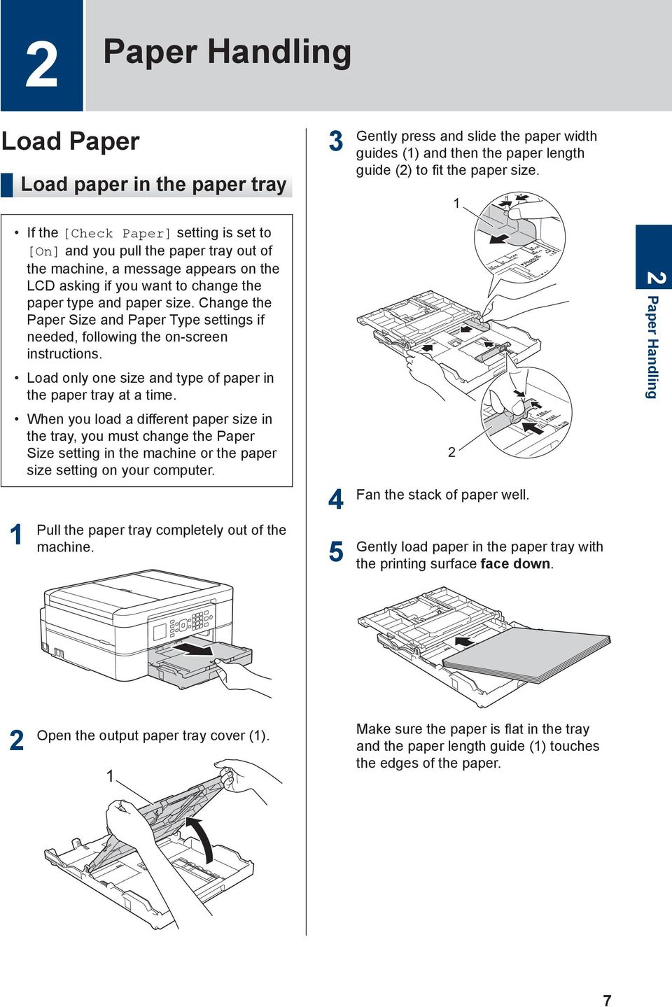 When you load a different paper size in the tray, you must change the Paper Size setting in the machine or the paper size setting on your computer. Pull the paper tray completely out of the machine.