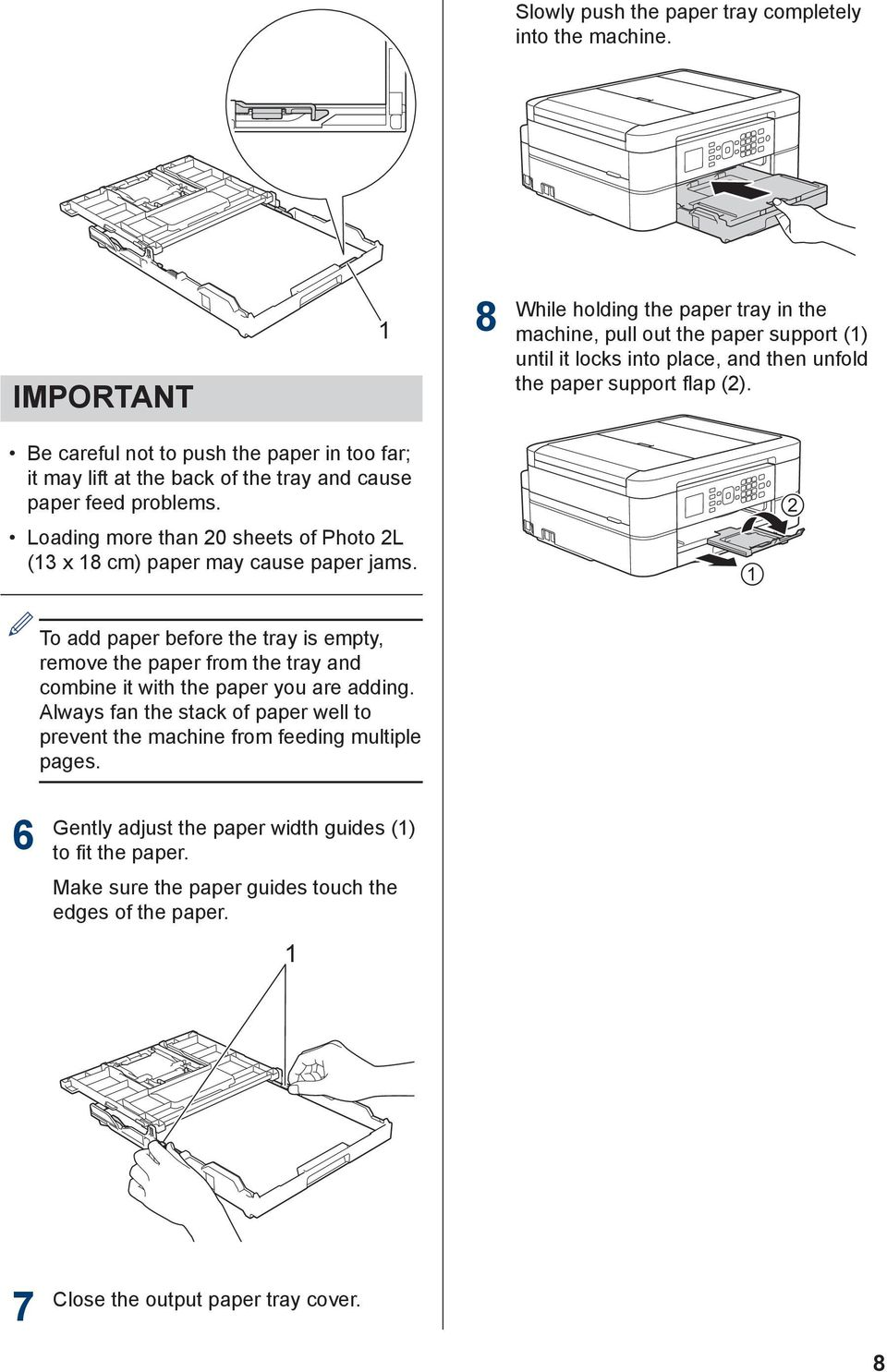 Be careful not to push the paper in too far; it may lift at the back of the tray and cause paper feed problems. Loading more than 0 sheets of Photo L (3 x 8 cm) paper may cause paper jams.