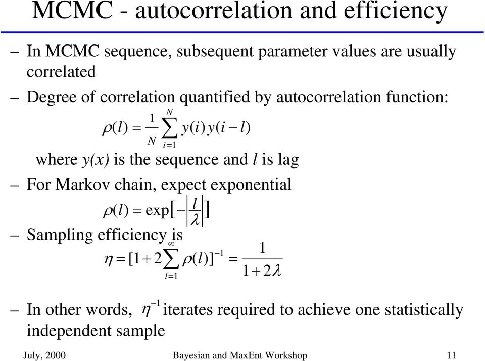 lag For Markov chain, expect exponential ρ() l = exp[ l ] λ Sampling efficiency is 1 1 η= [ 1+ 2 ρ( l)] = 1 + 2λ η 1 N l=