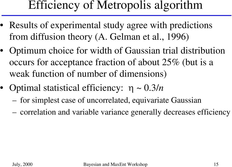 , 1996) Optimum choice for width of Gaussian trial distribution occurs for acceptance fraction of about 25% (but is a weak