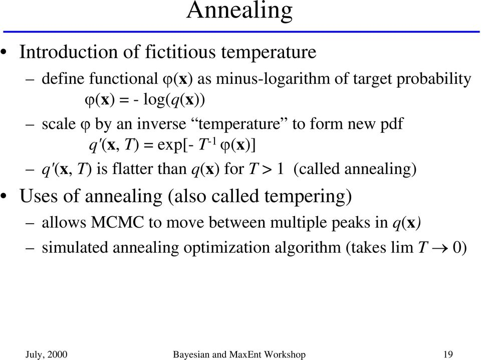 than q(x) for T > 1 (called annealing) Uses of annealing (also called tempering) allows MCMC to move between