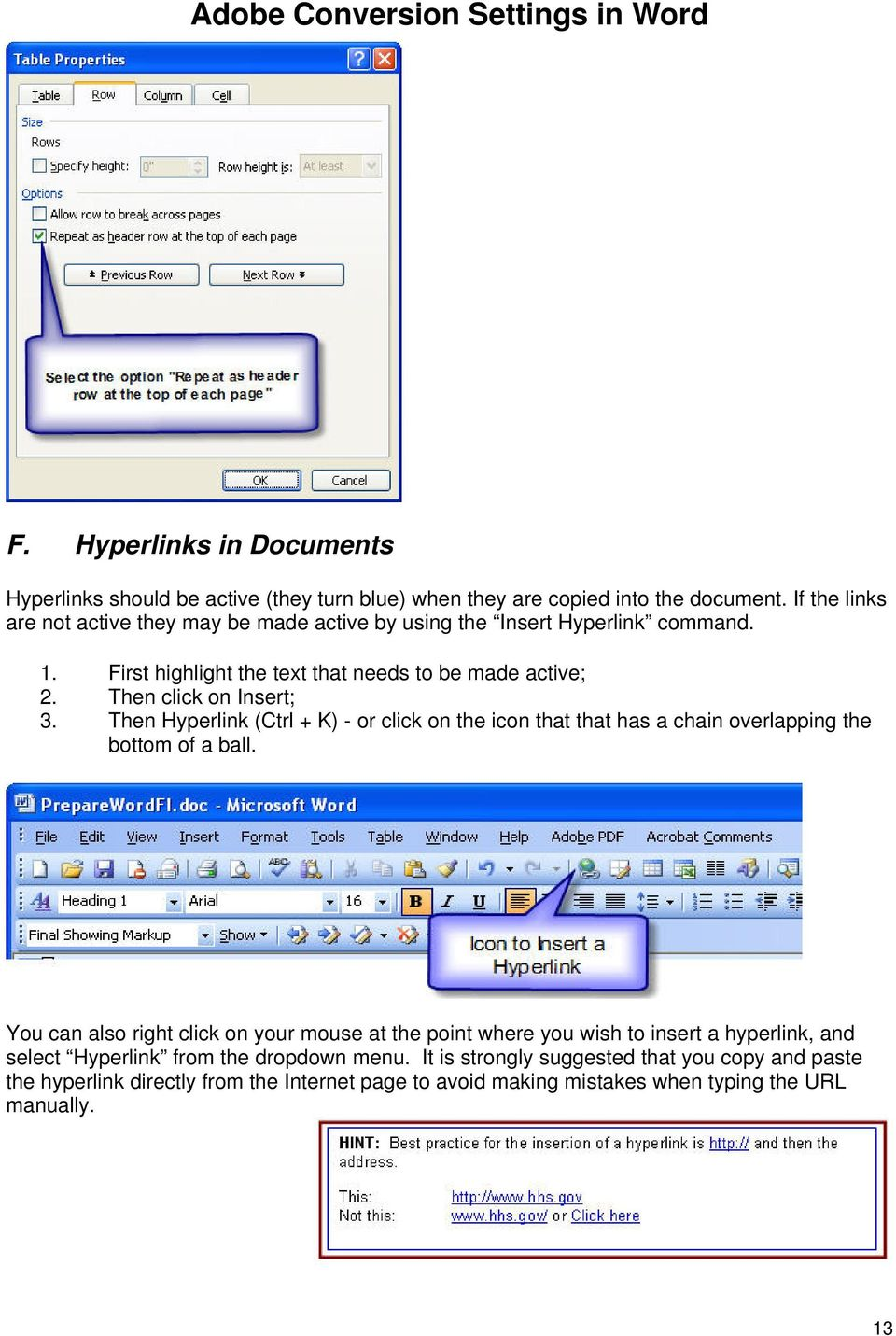 Then Hyperlink (Ctrl + K) - or click on the icon that that has a chain overlapping the bottom of a ball.