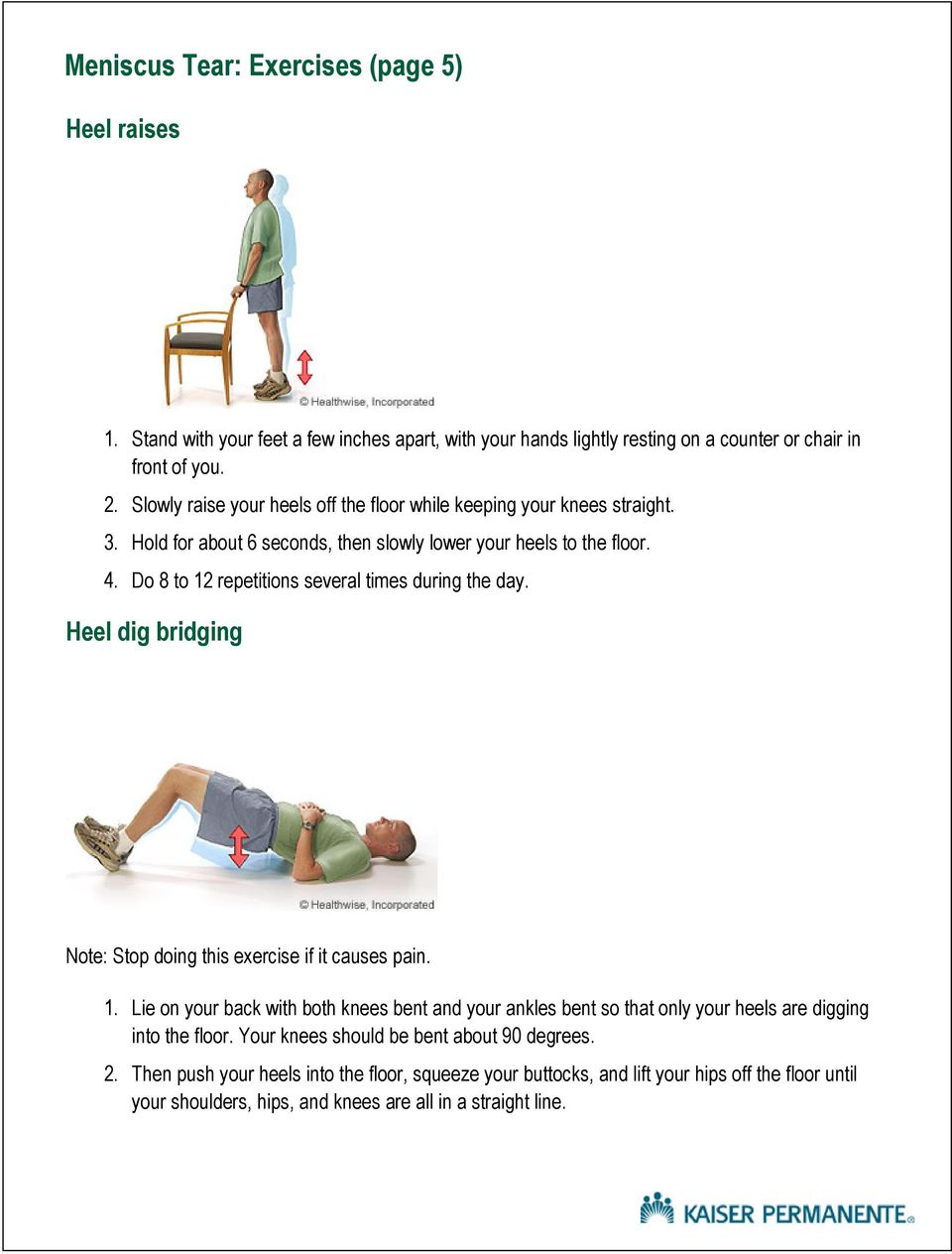 Do 8 to 12 repetitions several times during the day. Heel dig bridging Note: Stop doing this exercise if it causes pain. 1. Lie on your back with both knees bent and your ankles bent so that only your heels are digging into the floor.