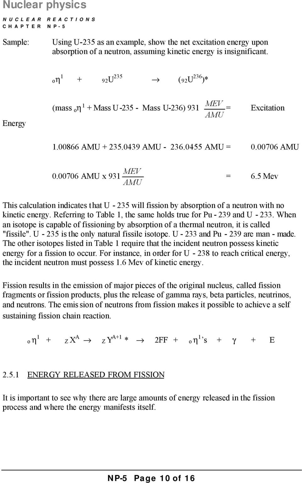 5 Mev This calculation indicates that U - 235 will fission by absorption of a neutron with no kinetic energy. Referring to Table 1, the same holds true for Pu - 239 and U - 233.