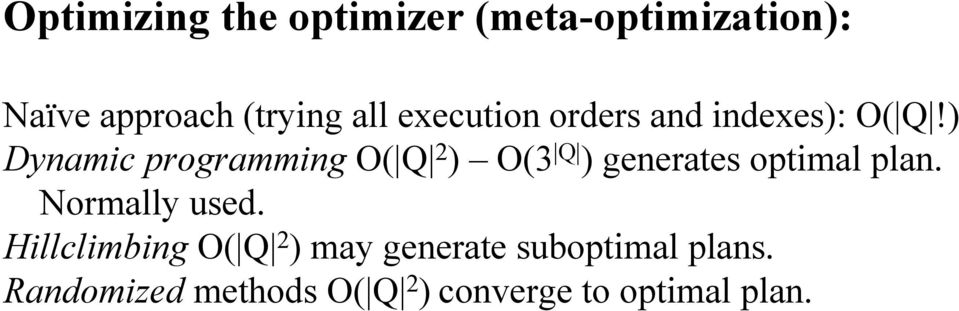 ) Dynamic programming O( Q 2 ) O(3 Q ) generates optimal plan.