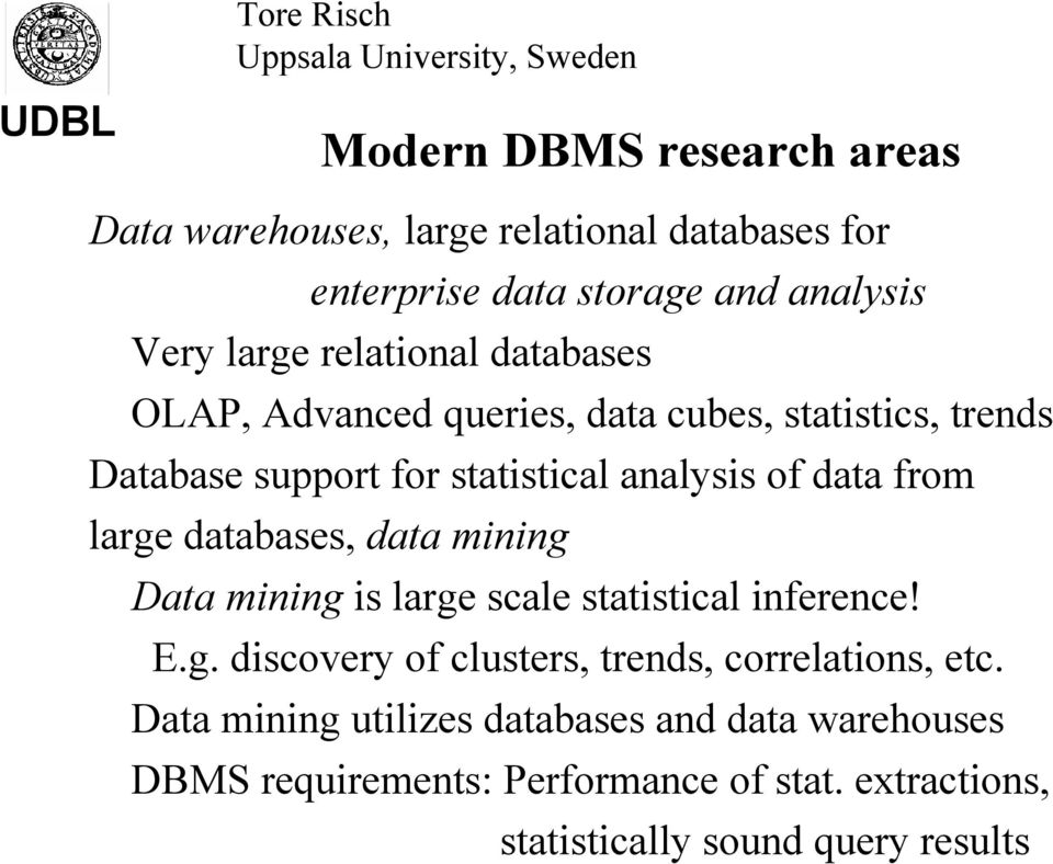large databases, data mining Data mining is large scale statistical inference! E.g. discovery of clusters, trends, correlations, etc.