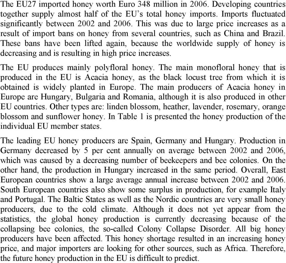 These bans have been lifted again, because the worldwide supply of honey is decreasing and is resulting in high price increases. The EU produces mainly polyfloral honey.