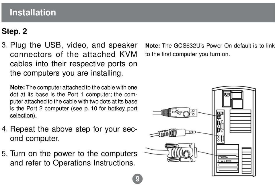 Note: The GCS632U s Power On default is to link to the first computer you turn on.