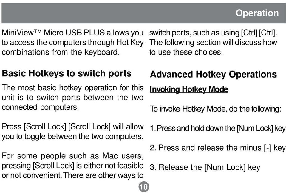 Advanced Hotkey Operations Invoking Hotkey Mode To invoke Hotkey Mode, do the following: Press [Scroll Lock] [Scroll Lock] will allow you to toggle between the two computers.