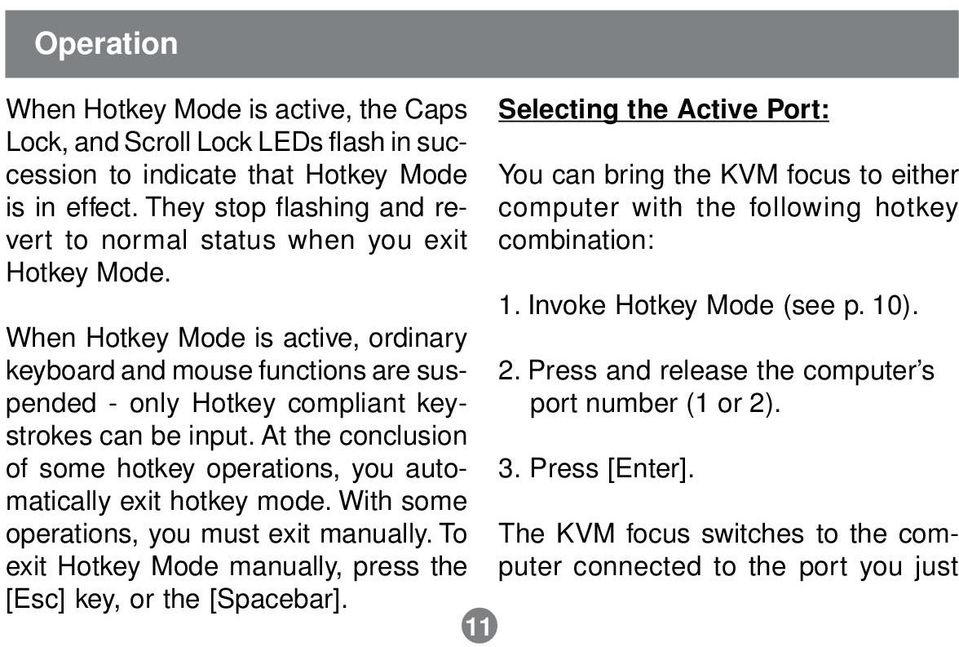 When Hotkey Mode is active, ordinary keyboard and mouse functions are suspended - only Hotkey compliant keystrokes can be input.