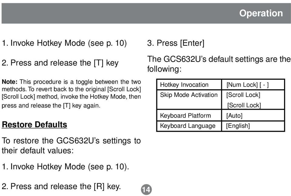 Restore Defaults To restore the GCS632U s settings to their default values: 1. Invoke Hotkey Mode (see p. 10). 3.