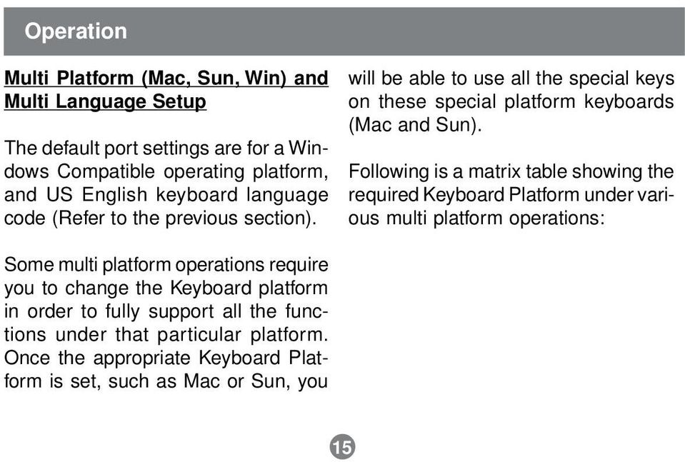Following is a matrix table showing the required Keyboard Platform under various multi platform operations: Some multi platform operations require you to