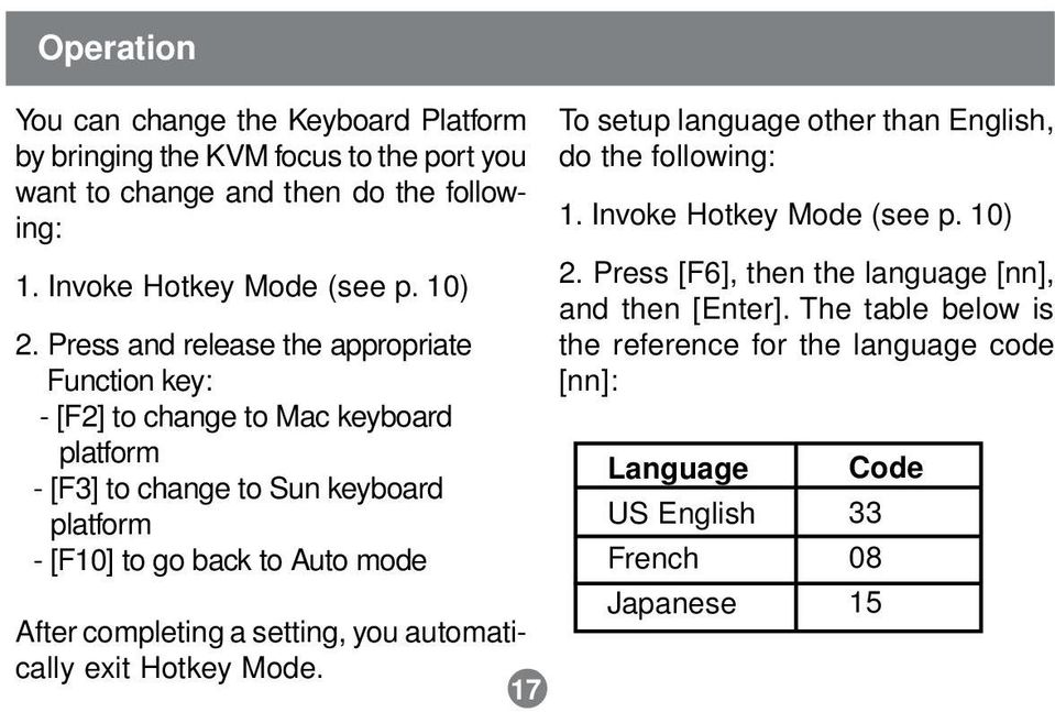 Press and release the appropriate Function key: - [F2] to change to Mac keyboard platform - [F3] to change to Sun keyboard platform - [F10] to go back to Auto mode