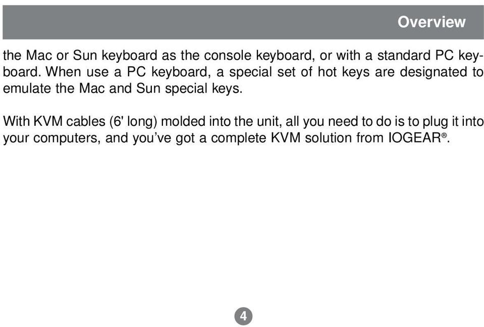 When use a PC keyboard, a special set of hot keys are designated to emulate the Mac and