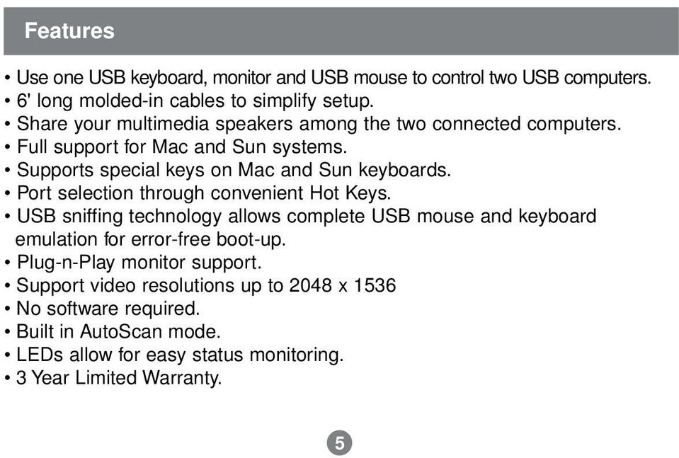 Port selection through convenient Hot Keys. USB sniffing technology allows complete USB mouse and keyboard emulation for error-free boot-up.