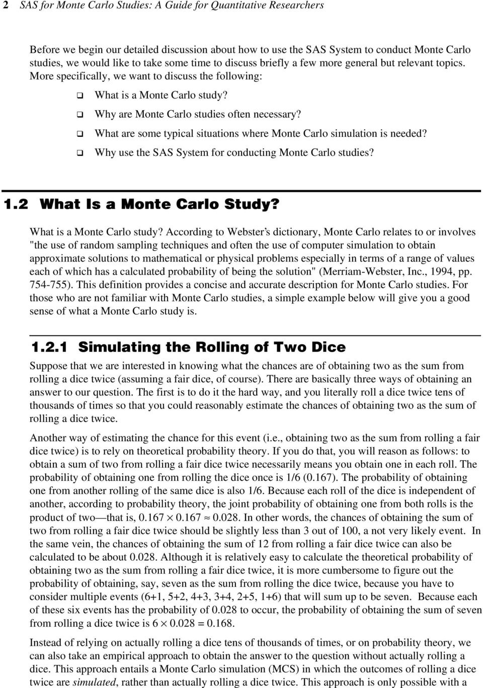 q What are some typical situations where Monte Carlo simulation is needed? q Why use the SAS System for conducting Monte Carlo studies? 1.2 What Is a Monte Carlo Study? What is a Monte Carlo study?
